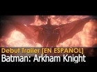 "V�deo: Batman Arkham Knight - [EN ESPA�OL] Debut CG Tr�iler: ""De padre a hijo"" - PC / PS4 / Xbox One"
