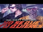 V�deo: Yo Se Que Tu Quieres - Oma 206 Ft. Tony Lenta (Original) (Video Music) REGGAETON 2013