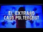 V�deo: El Extra�o Caso de la Ni�a Poltergeist