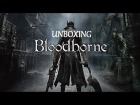 V�deo: Unboxing Bloodborne | PS4 | For the Players