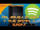 V�deo: Noticia Ps4 arrasa en China y trae Spotify a Europa