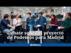 V�deo: Debate de los proyectos candidatos a las primarias de Podemos Madrid