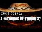 V�deo: Dross cuenta 3 historias de terror XXXVII